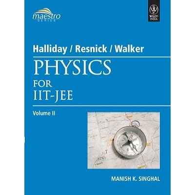 Physics for IIT-JEE (Volume - 2) 1st Edition(Manish K. Singhal, Halliday, Resnick,  Walker)