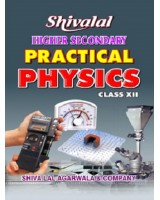 SHIVALAL HIGHER SECONDARY PRACTICAL PHYSICS Class XII